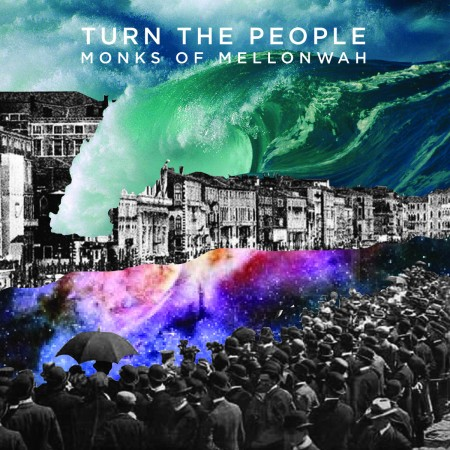 Turn The People debut album of Monks of Mellonwah