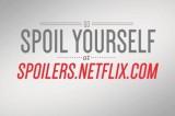 Netflix: Spoiler Lovers Rejoice
